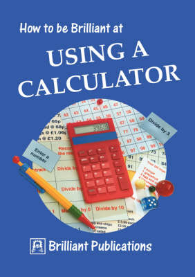 How to be Brilliant at Using a Calculator by Beryl Webber