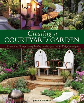 Creating a Courtyard Garden by Joan Clifton