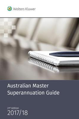 Australian Master Superannuation Guide 2017/18 by Cch Editors