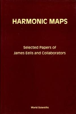 Harmonic Maps: Selected Papers By James Eells And Collaborators by James Eells