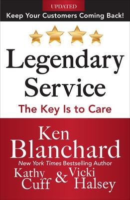 Legendary Service: The Key is to Care by Ken Blanchard
