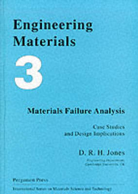Engineering Materials: An Introduction to Their Properties and Applications: v. 3: Materials Failure Analysis: Case Studies and Design Implications by D. R. H. Jones