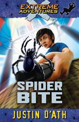 Spider Bite: Extreme Adventures by Justin D'Ath