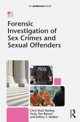 Forensic Investigation of Sex Crimes and Sexual Offenders by Chris Rush Burkey