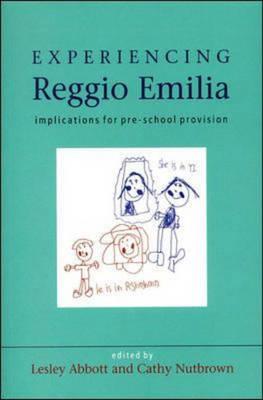 Experiencing Reggio Emilia: Implications for Pre-school Provision by Lesley Abbott