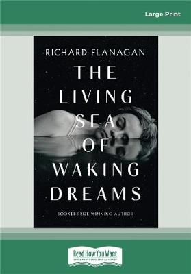 The Living Sea of Waking Dreams by Richard Flanagan