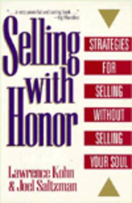 Selling with Honor: Strategies for Selling without Selling Your Soul by Joel Saltzman