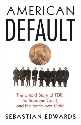 American Default: The Untold Story of FDR, the Supreme Court, and the Battle over Gold by Sebastian Edwards