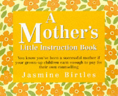 Mother's Little Instruction Book by Jasmine Birtles