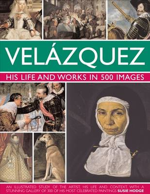 Velazquez: Life & Works in 500 Images by Susie Hodge