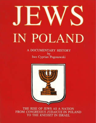 Jews in Poland: A Documentary History - The Rise of Jews as a Nation from Congressus Judaicus in Poland to the Knesset in Israel by Iwo Cyprian Pogonowski