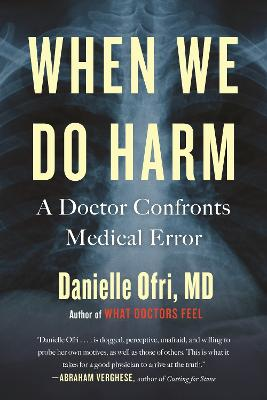 When We Do Harm: A Doctor Confronts Medical Error by Danielle Ofri
