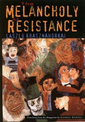 The Melancholy of Resistance by Laszlo Krasznahorkai