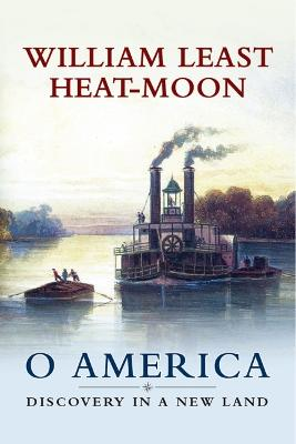 O America: Discovery in a New Land by William Least Heat-Moon