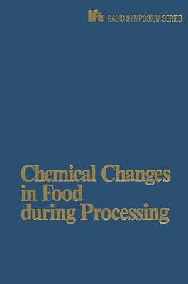 Chemical Changes in Food during Processing by Thomas R. Richardson