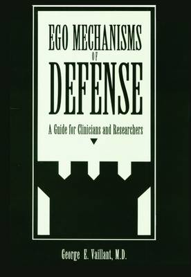 Ego Mechanisms of Defense by George E. Vaillant