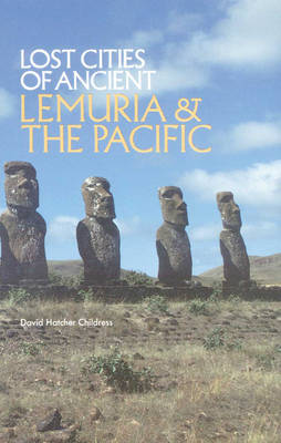 Lost Cities of Ancient Lemuria & the Pacific by David Hatcher Childress
