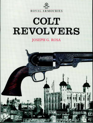 Colt Revolvers and the Tower of London by Joseph G. Rosa