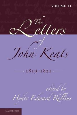 The The Letters of John Keats: Volume 2, 1819-1821 The Letters of John Keats: Volume 2, 1819-1821 Volume 2 by Hyder Edward Rollins