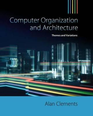 Computer Organization & Architecture : Themes and Variations by Alan Clements