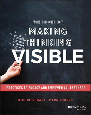 The Power of Making Thinking Visible: Practices to Engage and Empower All Learners by Ron Ritchhart