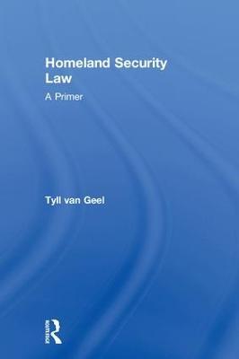 Homeland Security Law by Tyll van Geel