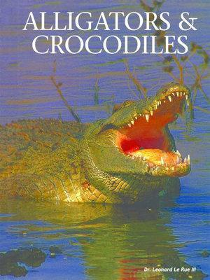 Alligators and Crocodiles by Dr. Leonard Le Rue III
