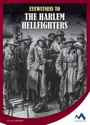 Eyewitness to the Harlem Hellfighters by Jill Sherman