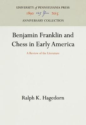 Benjamin Franklin and Chess in Early America by Ralph K. Hagedorn
