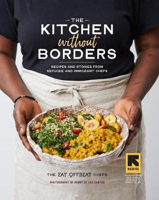 The Kitchen Without Borders: Recipes and Stories from Refugee and Immigrant Chefs book