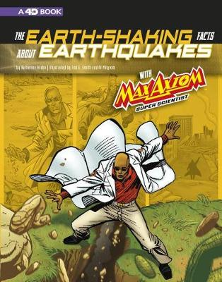 The Earth-Shaking Facts about Earthquakes with Max Axiom, Super Scientist: 4D An Augmented Reading Science Experience book