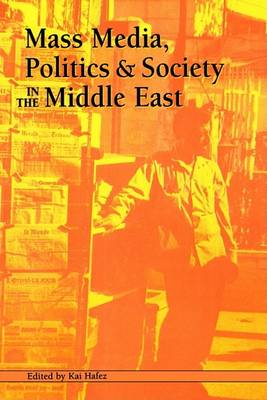 Mass Media, Politics and Society in the Middle East by Kai Hafez