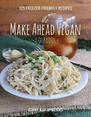 The Make Ahead Vegan Cookbook by Ginny Kay McMeans