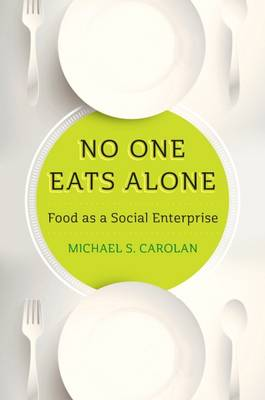 No One Eats Alone by Professor Michael S. Carolan