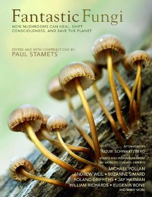 Fantastic Fungi: How Mushrooms Can Heal, Shift Consciousness, and Save the Planet by Louis Schwartzberg