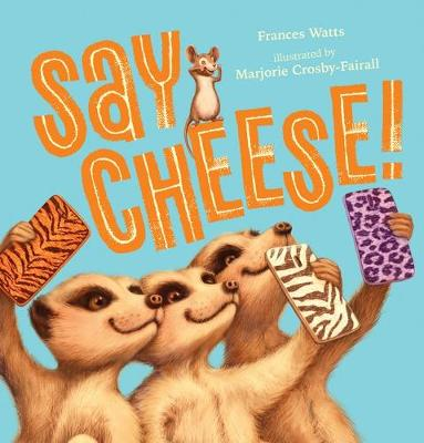 Say Cheese! by Frances Watts