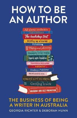 How to be an Author: The Business of Being a Writer in Australia book