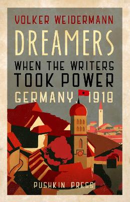 Dreamers: When the Writers Took Power, Germany 1918 book
