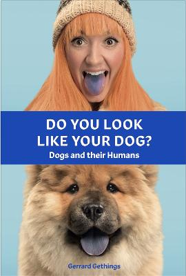 Do You Look Like Your Dog? The Book: Dogs and their Humans by Gerrard Gethings