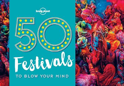 50 Festivals To Blow Your Mind by Lonely Planet