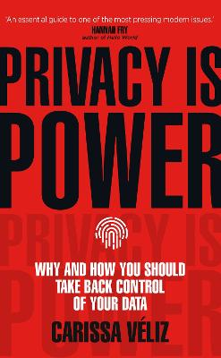 Privacy is Power: Why and How You Should Take Back Control of Your Data by Carissa Veliz