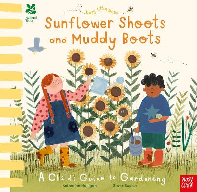 National Trust Busy Little Bees: Sunflower Shoots and Muddy Boots - A Child's Guide to Gardening by Grace Easton