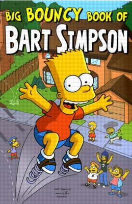 Simpsons Comics Presents the Big Bouncy Book of Bart Simpson by Matt Groening
