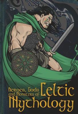 Heroes, Gods & Monsters Of Celtic Mythology by Fiona MacDonald