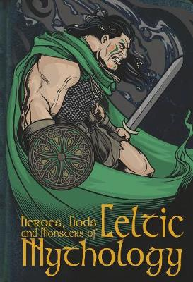 Heroes, Gods & Monsters Of Celtic Mythology by Fiona MacDonald