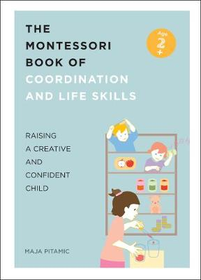 The Montessori Book of Coordination and Life Skills: Raising a Creative and Confident Child by Maja Pitamic