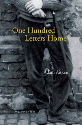 One Hundred Letters Home by Adam Aitken