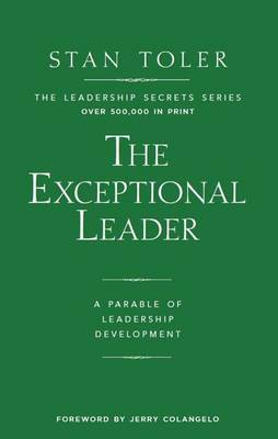 Exceptional Leader: A Parable of Leadership Development by Stan Toler