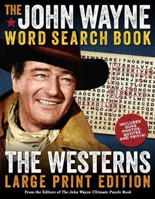 The John Wayne Large Print Word Search Book - The Westerns by Editors of the Official John Wayne Magazine