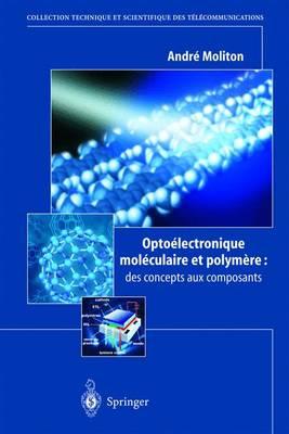 Opto lectronique Mol culaire Et Polym re: Des Concepts Aux Composants by Andre Moliton